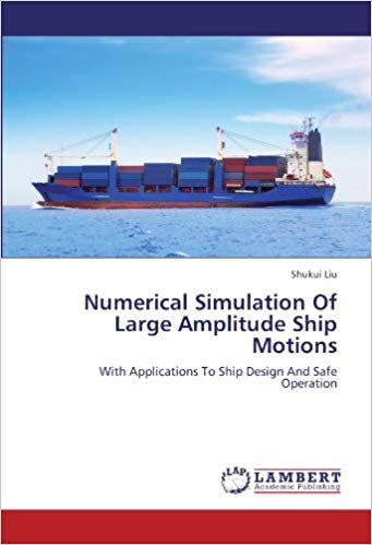 Simulation Of Large Amplitude Ship Motions: With Applications To Ship Design And Safe Operation